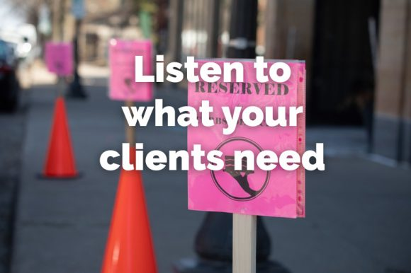 Listen to What your Clients Need